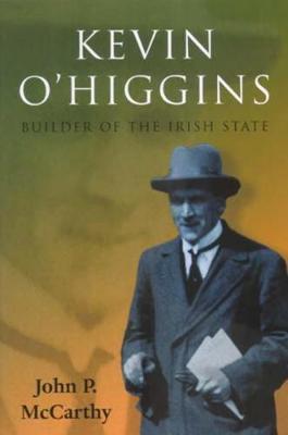 Kevin O'Higgins: Builder of the Irish State (Paperback)