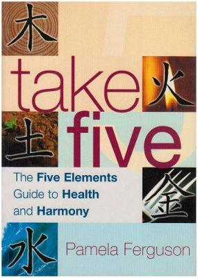 Take Five: The Five Elements Guide to Health and Harmony (Paperback)