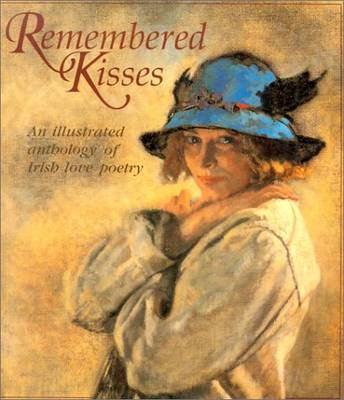 Remembered Kisses: An Illustrated Anthology of Irish Love Poetry (Paperback)