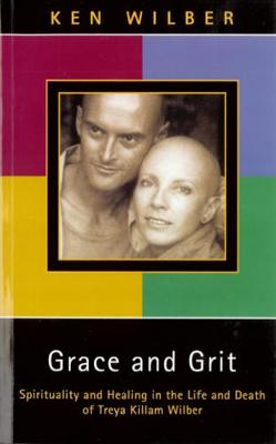 Grace and Grit: Spirituality and Healing in the Life and Death of Treya Killam Wilber (Paperback)