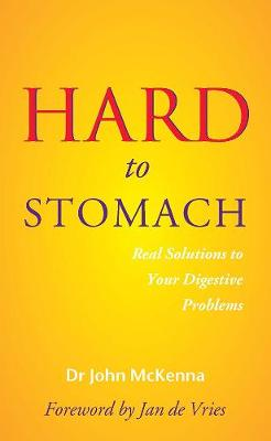 Hard to Stomach: Real Solutions to Your Digestive Problems (Paperback)