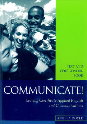 Communicate!: Text and Coursework Book: Text and Coursework Book for Leaving Certificate Applied English and Communications (Paperback)