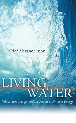Living Water: Viktor Schauberger and the Secrets of Natural Energy (Paperback)