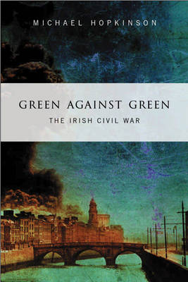 Green Against Green: The Irish Civil War (Paperback)