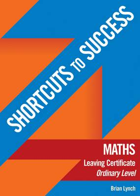 Shortcuts to Success Maths: Leaving Certificate Ordinary Level (Paperback)