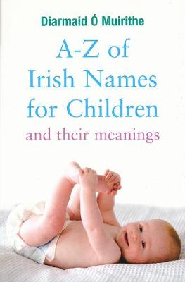 A - Z of Irish Names for Children: And their meanings (Paperback)