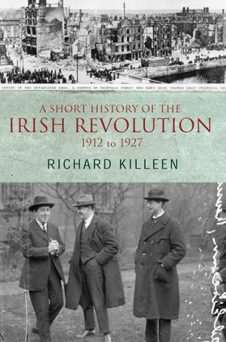 A Short History of the Irish Revolution: 1912 -1927 (Paperback)