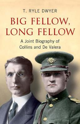 Big Fellow, Long Fellow: A Joint Biography of Irish politicians Michael Collins and Eamon De Valera (Paperback)