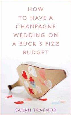 How to Have a Champagne Wedding on a Buck's Fizz Budget (Paperback)
