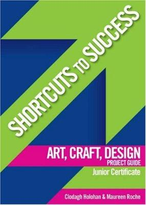 Shortcuts to Success: Art, Craft, Design Project Guide: for Junior Certificate - Shortcuts to Success (Paperback)