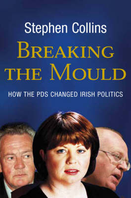 Breaking the Mould: How the PDs Changed Irish Politics (Paperback)