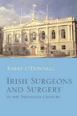 Irish Surgeons and Surgery in the Twentieth Century (Paperback)
