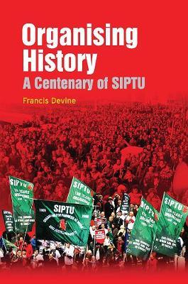 SIPTU: Organising History (Paperback)