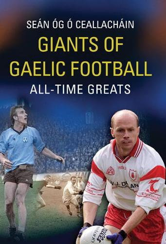 Giants of Gaelic Football: All-time Greats (Paperback)
