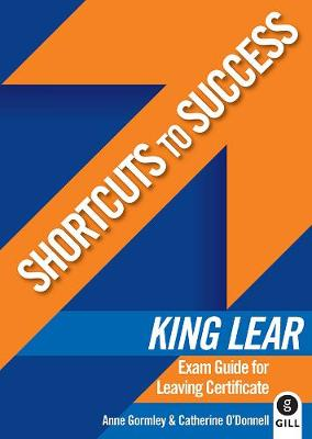 Shortcuts to Success: King Lear: Exam Guide for Leaving Certificate - Shortcuts to Success (Paperback)