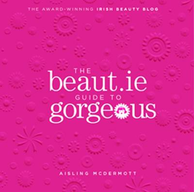 The Beaut.ie Guide to Gorgeous (Paperback)