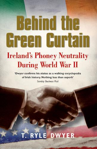 Behind the Green Curtain: Ireland's Phoney Neutrality during World War II (Paperback)