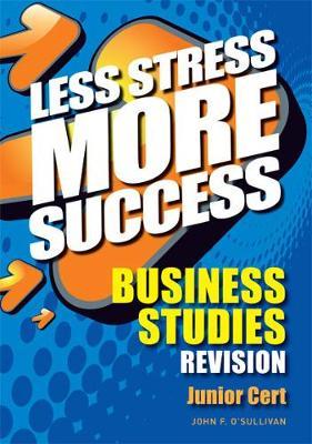 BUSINESS STUDIES Revision Junior Cert - Less Stress More Success (Paperback)