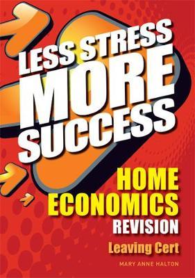 HOME ECONOMICS Revision Leaving Cert - Less Stress More Success (Paperback)