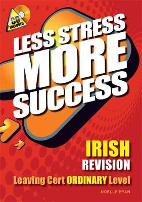 IRISH Revision Leaving Cert Ordinary Level - Less Stress More Success (Paperback)