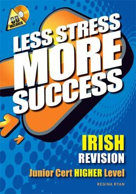 IRISH Revision Junior Cert Higher Level - Less Stress More Success (Paperback)