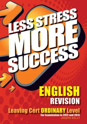 English Revision Leaving Cert Ordinary Level: For Examination in 2012 and 2013 - Less Stress More Success (Paperback)