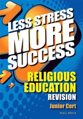 RELIGIOUS EDUCATION Revision for Junior Cert - Less Stress More Success (Paperback)