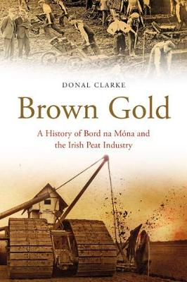 Brown Gold: A History of Bord na Mona and the Irish Peat Industry (Hardback)