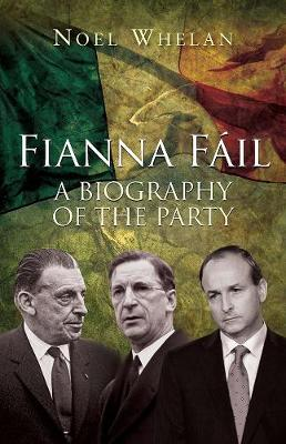Fianna Fail: A Biography of the Party (Hardback)