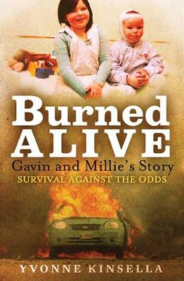 Burned Alive: Gavin and Millie's Story Surviving Against the Odds (Paperback)