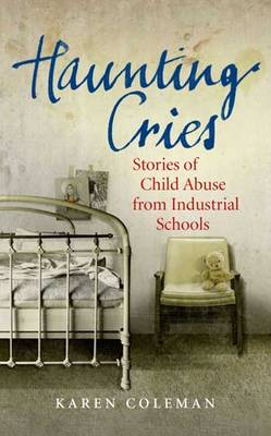 Haunting Cries: Stories of Child Abuse from Irish Industrial Schools (Paperback)