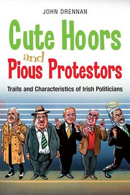 Cute Hoors and Pious Protestors: Traits and Characteristics of Irish Politicians (Paperback)