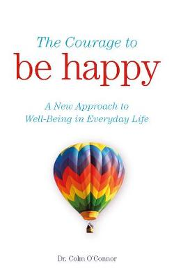 The Courage to Be Happy: A New Approach to Well-Being in Everyday Life (Paperback)