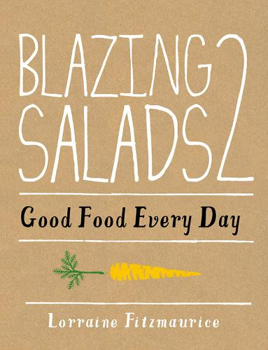 Blazing Salads 2 Good Food Every Day (Hardback)