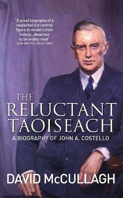 The Reluctant Taoiseach: A Biography of John A. Costello (Paperback)