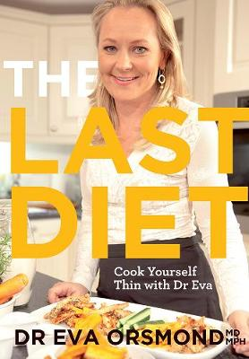 The Last Diet: Cook Yourself Thin With Dr Eva (Paperback)
