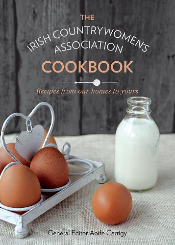 The Irish Countrywomen's Association Cookbook: Recipes From Our Homes to Yours (Hardback)