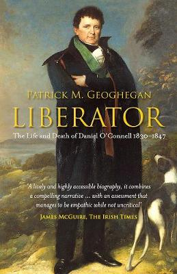 Liberator: The Life and Death of Daniel O'Connell, 1830-1847 (Paperback)