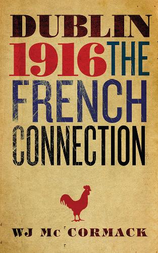 Dublin 1916: The French Connection (Hardback)