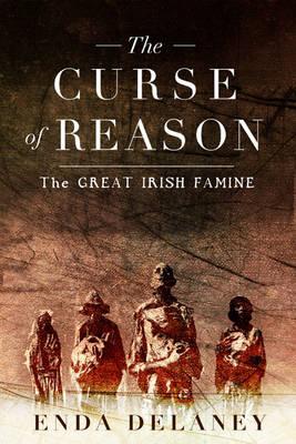 The Curse of Reason: The Great Irish Famine (Hardback)