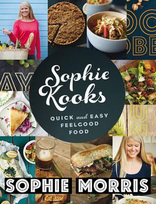Sophie Kooks: Quick and Easy Feel Good Food (Hardback)