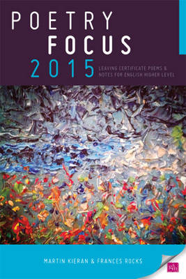 Poetry Focus 2015: Leaving Certificate Poems & Notes for English Higher Level (Paperback)