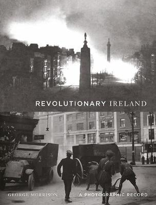 Revolutionary Ireland: A Photographic Record (Hardback)