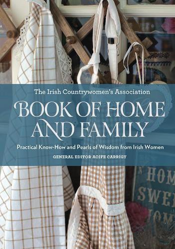 The Irish Countrywomen's Association Book of Home and Family: Practical Know-How and Pearls of Wisdom from Irish Women (Hardback)