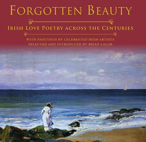 Forgotten Beauty: Irish Love Poetry Across the Centuries (Hardback)