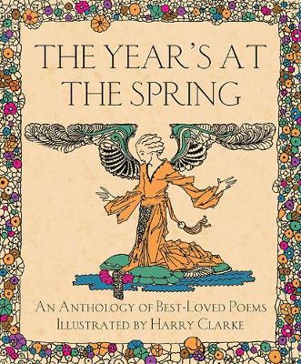 The Year's at the Spring: An Anthology of Best-Loved Poems Illustrated by Harry Clarke (Hardback)