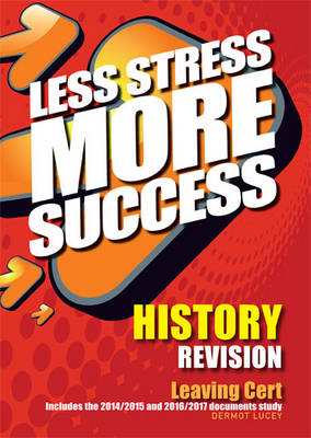 HISTORY Revision Leaving Cert: Includes the 2014/2015 and 2016/2017 documents study - Less Stress More Success (Paperback)