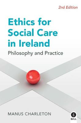 Ethics for Social Care in Ireland: Philosophy and Practice (Paperback)