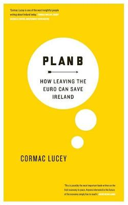 Plan B: How Leaving the Euro Can Save Ireland (Paperback)