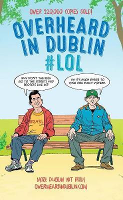 Overheard in Dublin #LOL: More Dublin Wit from Overheardindublin.com (Paperback)